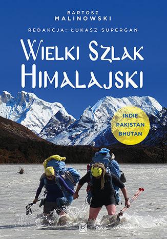 Okładka książki/ebooka Wielki Szlak Himalajski. Indie, Pakistan, Bhutan