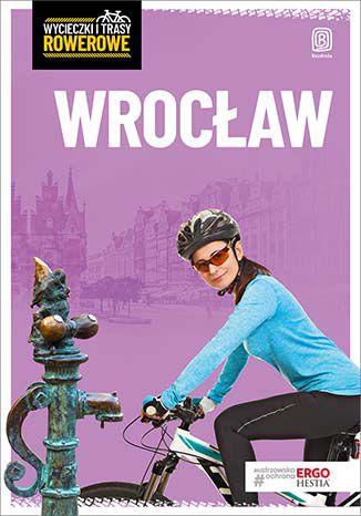 Okładka książki Wrocław i okolice. Wycieczki rowerowe. Wydanie 2