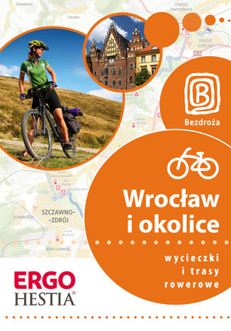 Wrocław i okolice. Wycieczki i trasy rowerowe. Wydanie 1
