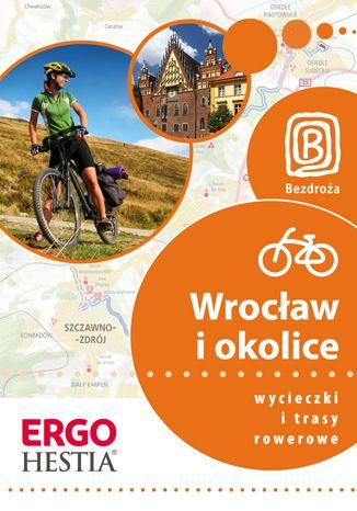 Okładka książki Wrocław  i okolice. Wycieczki i trasy rowerowe. Wydanie 1
