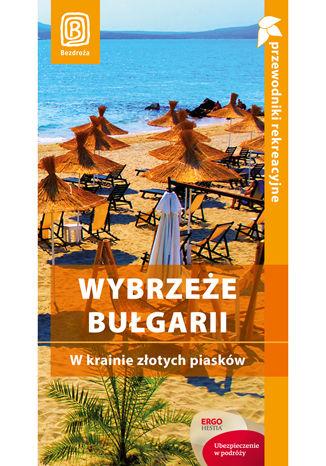 Wybrzeże Bułgarii. W krainie złotych piasków. Przewodnik rekreacyjny. Wydanie 3