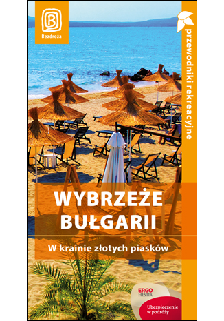 Okładka książki/ebooka Wybrzeże Bułgarii. W krainie złotych piasków. Przewodnik rekreacyjny. Wydanie 3