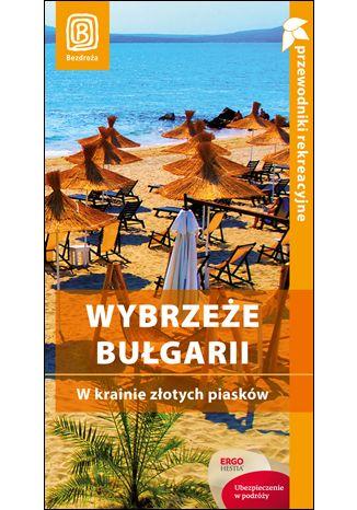 Okładka książki Wybrzeże Bułgarii. W krainie złotych piasków. Przewodnik rekreacyjny. Wydanie 3