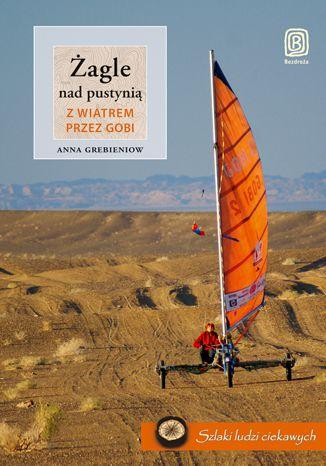 Okładka książki/ebooka Żagle nad pustynią. Z wiatrem przez Gobi