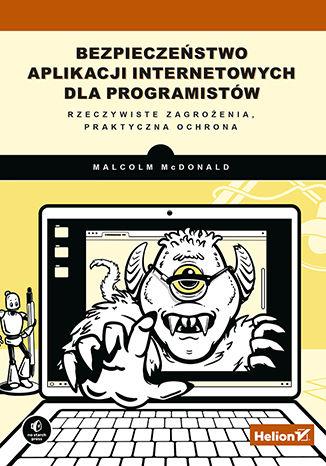 Okładka książki/ebooka Bezpieczeństwo aplikacji internetowych dla programistów. Rzeczywiste zagrożenia, praktyczna ochrona