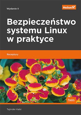 Okładka książki/ebooka Bezpieczeństwo systemu Linux w praktyce. Receptury. Wydanie II