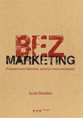 Okładka książki BezMarketing. Przestań kusić klientów, zacznij z nimi rozmawiać!