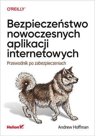 Okładka książki Bezpieczeństwo nowoczesnych aplikacji internetowych. Przewodnik po zabezpieczeniach