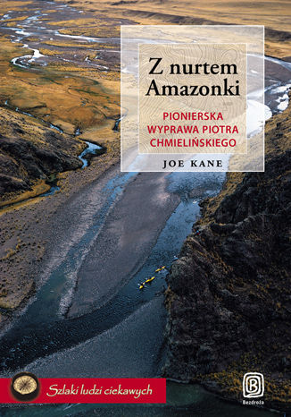 Z nurtem Amazonki. Pionierska wyprawa Piotra Chmielińskiego