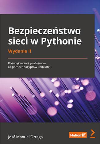 Okładka książki/ebooka Bezpieczeństwo sieci w Pythonie. Rozwiązywanie problemów za pomocą skryptów i bibliotek. Wydanie II