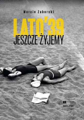 Okładka książki/ebooka Lato 39. Jeszcze żyjemy