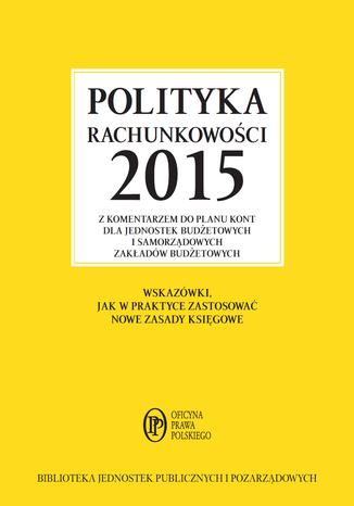 Okładka książki/ebooka Polityka rachunkowości 2015 z komentarzem do planu kont dla jednostek budżetowych i samorządowych zakładów budżetowych