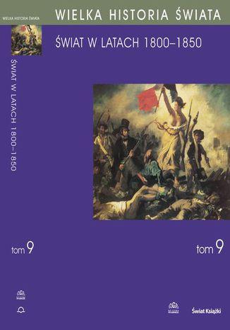 Okładka książki/ebooka WIELKA HISTORIA ŚWIATA Tom IX Świat w latach 1800-1850. Świat w latach 1800-1850