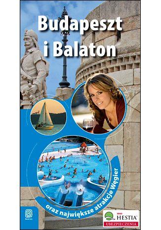 Okładka książki/ebooka Budapeszt i Balaton oraz największe atrakcje Węgier. Wydanie 1