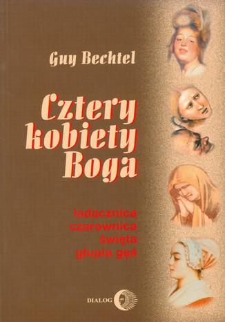 Okładka książki/ebooka Cztery kobiety Boga. Ladacznica, czarownica, święta, głupia gęś - stosunek Kościoła do kobiet