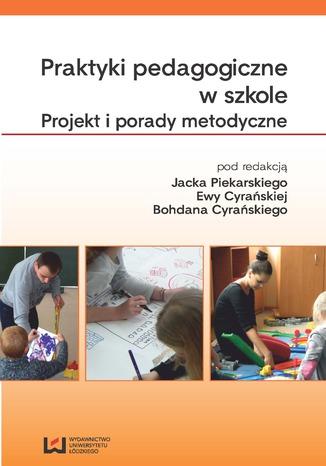 Okładka książki/ebooka Praktyki pedagogiczne w szkole. Projekt i porady metodyczne
