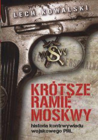 Okładka książki/ebooka Krótsze ramię Moskwy. Historia kontrwywiadu wojskowego PRL