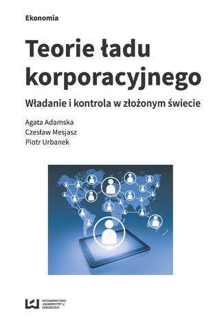 Okładka książki/ebooka Teorie ładu korporacyjnego. Władanie i kontrola z złożonym świecie