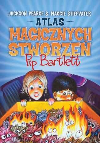Okładka książki/ebooka Atlas magicznych stworzeń Pip Bartlett. T.1