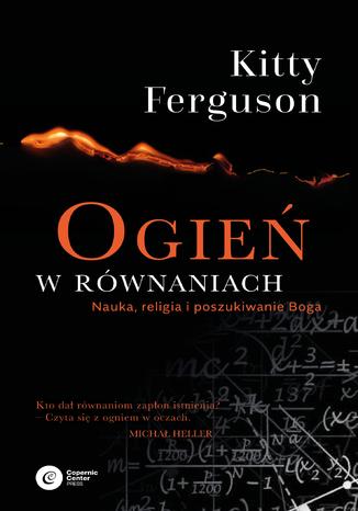 Okładka książki/ebooka Ogień w równaniach. Nauka, religia i poszukiwanie Boga