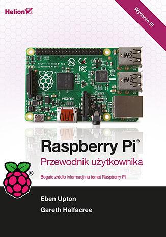 Okładka książki/ebooka Raspberry Pi. Przewodnik użytkownika. Wydanie III