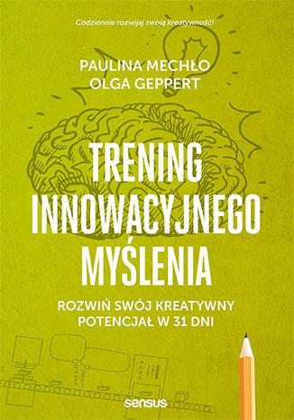Okładka książki/ebooka Trening innowacyjnego myślenia. Rozwiń swój kreatywny potencjał w 31 dni