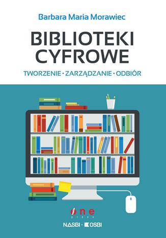 Okładka książki Biblioteki cyfrowe: tworzenie, zarządzanie, odbiór