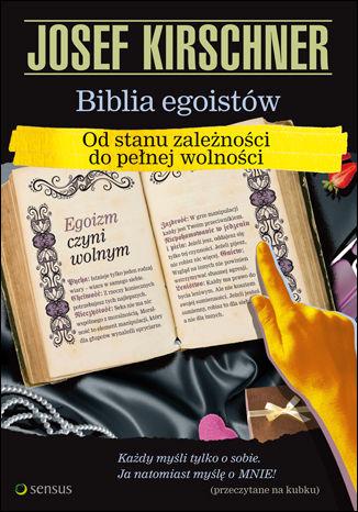 Okładka książki Biblia egoistów. Od stanu zależności do pełnej wolności