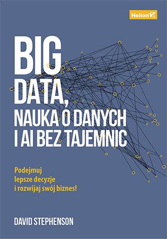 Okładka książki/ebooka Big data, nauka o danych i AI bez tajemnic. Podejmuj lepsze decyzje i rozwijaj swój biznes!