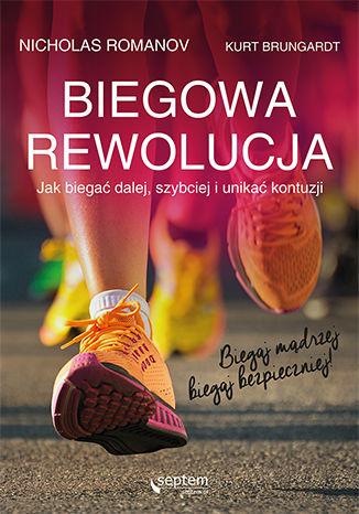 Okładka książki Biegowa rewolucja, czyli jak biegać dalej, szybciej i unikać kontuzji