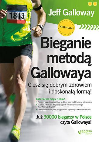 Okładka książki/ebooka Bieganie metodą Gallowaya. Ciesz się dobrym zdrowiem i doskonałą formą!