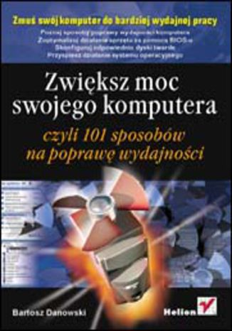 Okładka książki/ebooka Zwiększ moc swojego komputera czyli 101 sposobów na poprawę wydajności