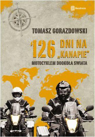 126 dni na kanapie. Motocyklem dookoła świata. Wydanie 1