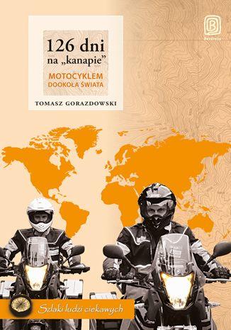 Okładka książki 126 dni na 'kanapie'. Motocyklem dookoła świata. Wydanie 2
