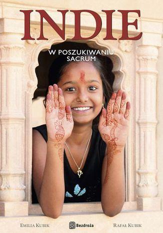 Okładka książki Indie. W poszukiwaniu sacrum. Wydanie 1