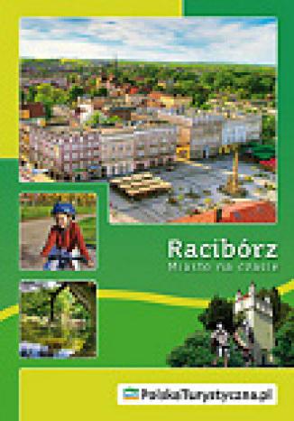 Okładka książki Racibórz. Miasto na czasie