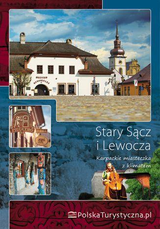 Okładka książki/ebooka Stary Sącz i Lewocza. Karpackie miasteczka z klimatem. Wydanie 1