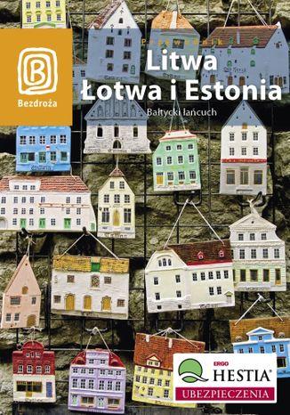 Okładka książki Litwa, Łotwa i Estonia. Bałtycki łańcuch. Wydanie 4