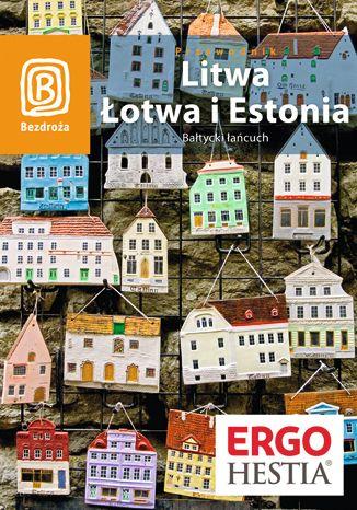 Okładka książki Litwa, Łotwa i Estonia. Bałtycki łańcuch. Wydanie 5