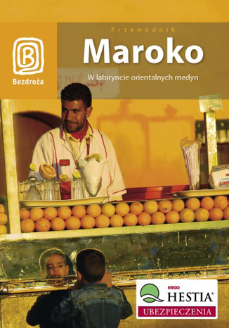 Okładka książki Maroko. W labiryncie orientalnych medyn. Wydanie 1