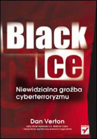 Okładka książki Black Ice. Niewidzialna groźba cyberterroryzmu