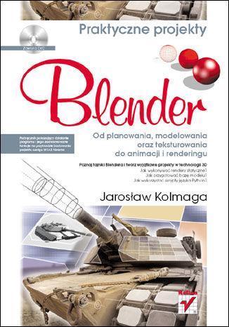 Okładka książki/ebooka Blender. Od planowania, modelowania oraz teksturowania do animacji i renderingu. Praktyczne projekty