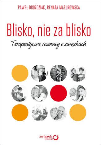 Okładka książki/ebooka Blisko, nie za blisko. Terapeutyczne rozmowy o związkach