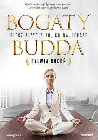 Okładka książki Bogaty budda. Bierz z życia to, co najlepsze