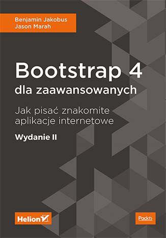 Okładka książki/ebooka Bootstrap 4 dla zaawansowanych. Jak pisać znakomite aplikacje internetowe. Wydanie II