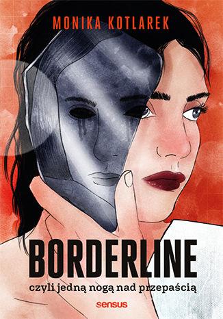 Okładka książki/ebooka Borderline, czyli jedną nogą nad przepaścią