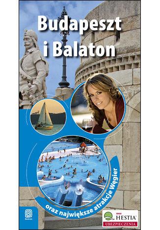 Budapeszt i Balaton oraz największe atrakcje Węgier. Wydanie 1