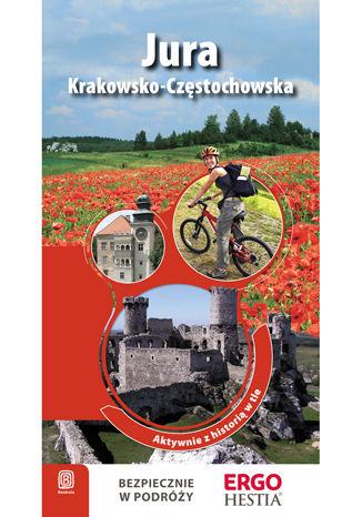 Jura Krakowsko - Częstochowska. Aktywnie z historią w tle. Wyd. 1