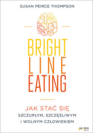 Okładka książki Bright Line Eating. Jak stać się szczupłym, szczęśliwym i wolnym człowiekiem