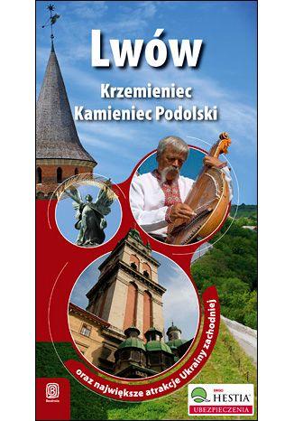 Okładka książki Lwów, Krzemieniec i Kamieniec Podolski oraz największe atrakcje Ukrainy Zachodniej. Wydanie 1